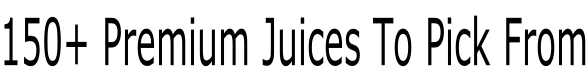 150+ Premium Juices To Pick From